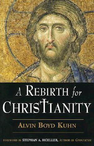 Bog, paperback A Rebirth for Christianity af Alvin Boyd Kuhn