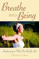 Breathe into Being af Dennis Lewis