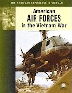 American Air Forces In The Vietnam War (The American Experience In Vietnam)