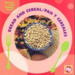 Bread and Cereal/ Pan Y Cereales (Find Out About Food/ Conoce La Comida)