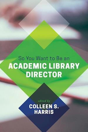 Bog, paperback So You Want to Be an Academic Library Director af Colleen S. Harris