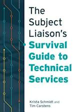 Subject Liaison's Survival Guide to Technical Services af Krista Schmidt, Tim Carstens