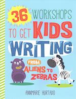 36 Workshops to Get Kids Writing