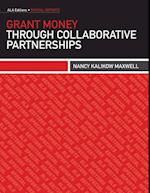 Grant Money Through Collaborative Partnerships (Ala Editions-special Reports)