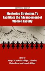 Mentoring Strategies To Facilitate the Advancement of Women Faculty (ACS SYMPOSIUM SERIES, nr. 1057)