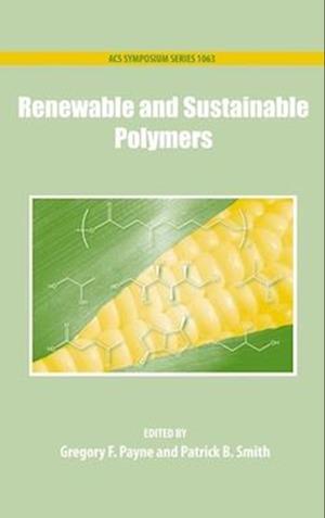 Bog hardback Renewable and Sustainable Polymers af Gregory Payne Patrick Smith