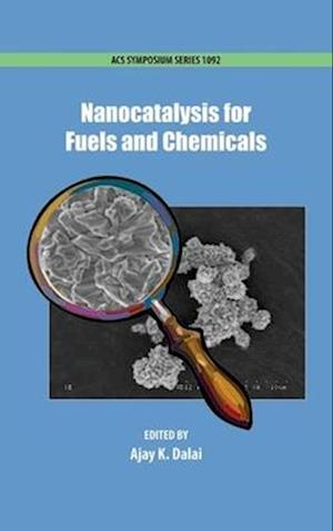 Nanocatalysis for Fuels and Chemicals