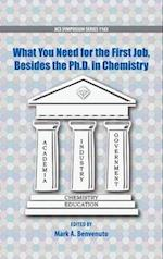 What You Need For the First Job, Besides the PhD in Chemistry (ACS SYMPOSIUM SERIES)