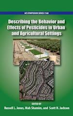 Describing the Behavior and Effects of Pesticides in Urban and Agricultural Settings (ACS SYMPOSIUM SERIES)