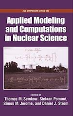 Applied Modeling and Computations in Nuclear Science (ACS Symposium, nr. 945)