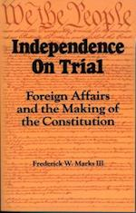 Independence on Trial (Foreign Affairs and the Making of the Constitution)