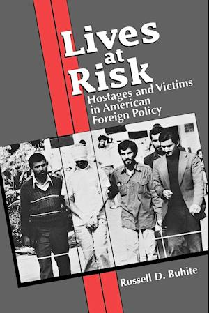 Lives at Risk: Hostages and Victims in American Foreign Policy