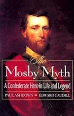 The Mosby Myth (The American Crisis Series: Books on the Civil War Era, nr. 4)