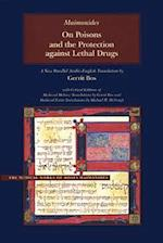 On Poisons and the Protection Against Lethal Drugs (The Medical Works of Moses Maimonides)