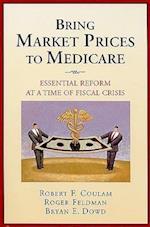 Bring Market Prices to Medicare (Aei Studies on Medicare Reform)