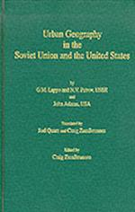 Urban Geography in the Soviet Union and the United States af G. M. Lappo, John S. Adams, Craig Zumbrunnen