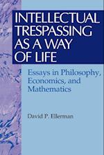 Intellectual Trespassing as a Way of Life (The Worldly Philosophy, Studies at the Intersection of Philosophy and Economics)