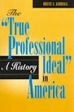 The 'True Professional Ideal' in America af Bruce A. Kimball