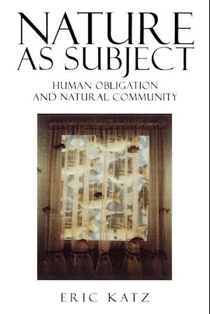 Nature as Subject: Human Obligation and Natural Community