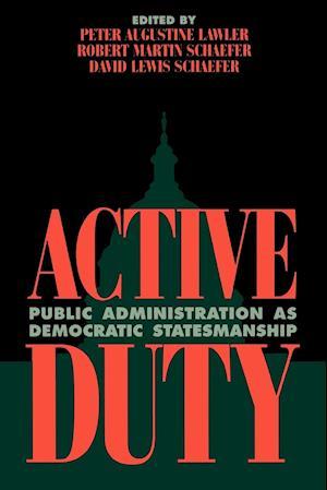 Active Duty: Public Administration as Democratic Statesmanship