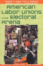 American Labor Unions in the Electoral Arena af Karen Snyder, Herbert B Asher, Randall B Ripley