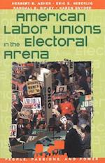American Labor Unions in the Electoral Arena af Herbert B. Asher, Eric S. Heberlig, Randall B. Ripley
