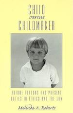 Child vs. Childmaker (STUDIES IN SOCIAL, POLITICAL, AND LEGAL PHILOSOPHY)