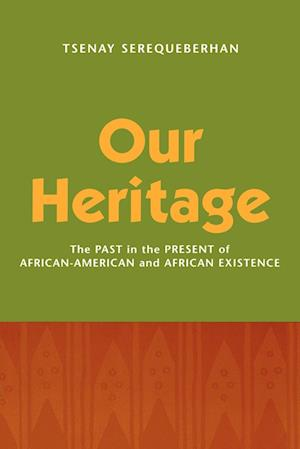Our Heritage: The Past in the Present of African-American and African Existence
