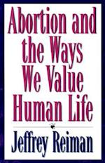 Abortion and the Ways We Value Life af Jeffrey H Reiman