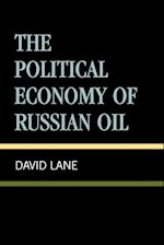 The Political Economy of Russian Oil (Russia & the Former Republics S)
