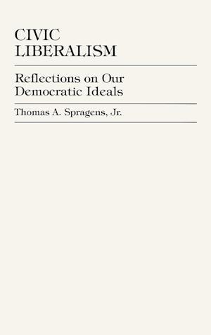 Bog, hardback Civic Liberalism af Thomas A. Spragens