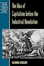 The Idea of Capitalism Before the Industrial Revolution (Critical Issues in History)