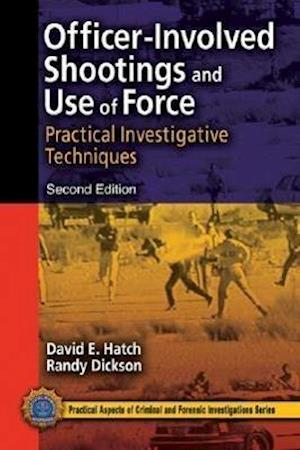 Officer-Involved Shootings and Use of Force : Practical Investigative Techniques, Second Edition