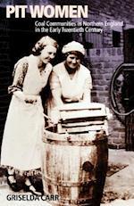 Pit Women: Coal Communities in Northern England in the Early Twentieth Century