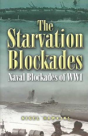 Starvation Blockades, The: the Naval Blockades of Ww1