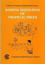 Raising Seedlings Tropical Trees (Tropical Trees Propagation and Planting Manuals, nr. 2)