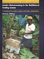 Gender Mainstreaming in the Multilateral Trading System (New Gender Mainstreaming Series on Development Issues)