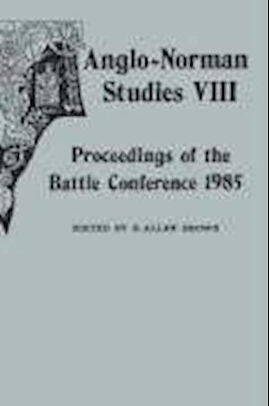 Anglo-Norman Studies VIII - Proceedings of the Battle Conference 1985