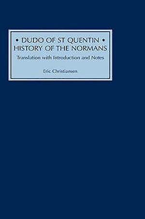 Dudo of St Quentin - History of the Normans - Translation with Introduction and Notes