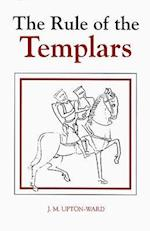 The Rule of the Templars (Studies in the History of Medieval Religion, nr. 7)