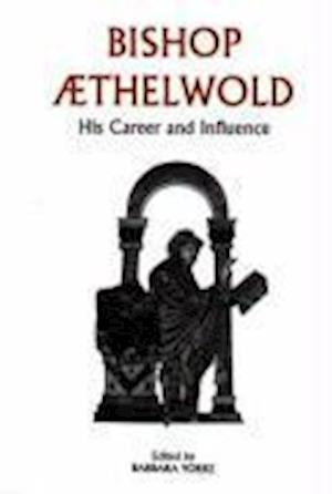 Bishop Aethelwold - His Career and Influence