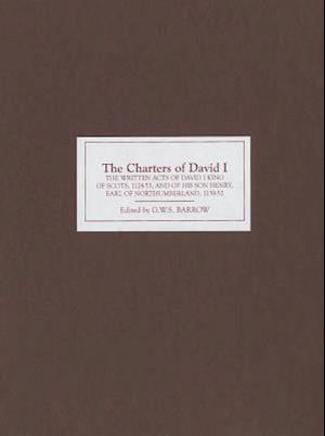 The Charters of David I - The Written Acts of David I King of Scots, 1124-53, and of his son Henry, Earl of Northumberland, 1139-52
