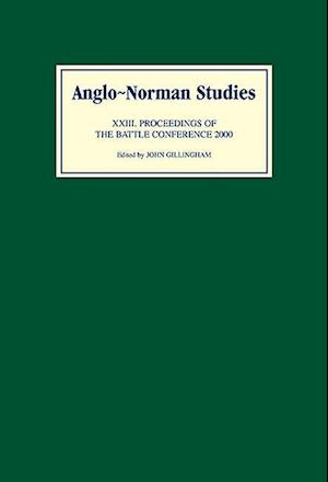 Anglo-Norman Studies XXIII - Proceedings of the Battle Conference 2000