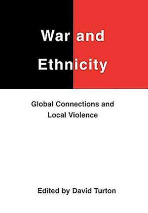 War and Ethnicity - Global Connections and Local Violence