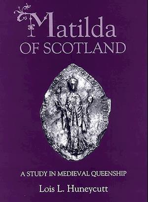 Matilda of Scotland - A Study in Medieval Queenship