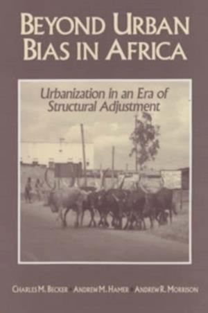 Beyond Urban Bias in Africa - Urbanization in an Era of Structural Adjustment