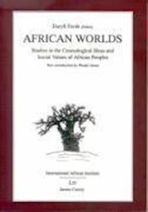 African Worlds - Studies in the Cosmological Ideas and Social Values of African Peoples