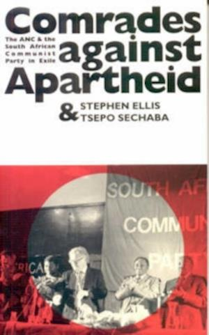 Comrades Against Apartheid - The ANC and the South African Communist Party in Exile