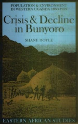 Crisis and Decline in Bunyoro - Population and Environment in Western Uganda 1860-1955