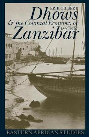 Dhows and the Colonial Economy of Zanzibar 1860-1970